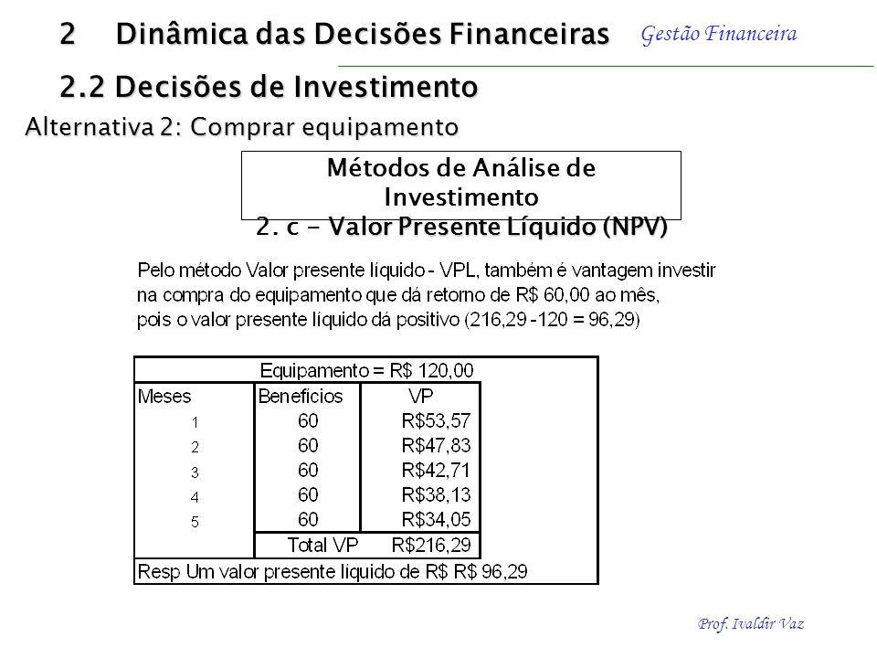 Métodos de Análise de Investimento 2. c - Valor Presente Líquido (NPV)