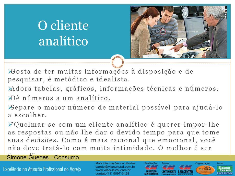 O cliente analítico Gosta de ter muitas informações à disposição e de pesquisar, é metódico e idealista.