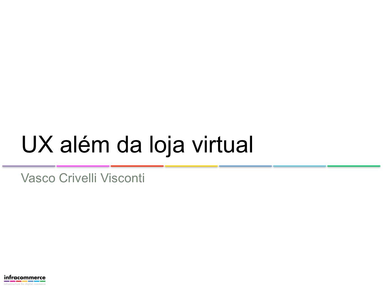 UX além da loja virtual Vasco Crivelli Visconti