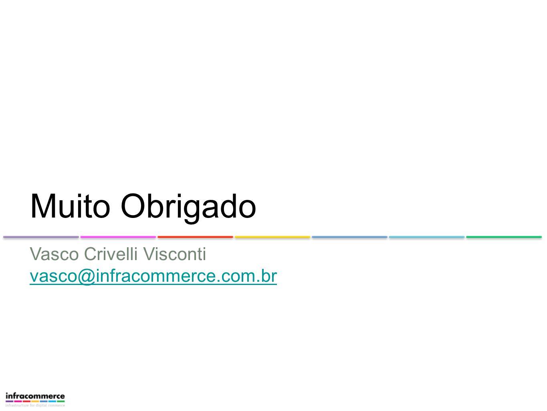 Muito Obrigado Vasco Crivelli Visconti vasco@infracommerce.com.br