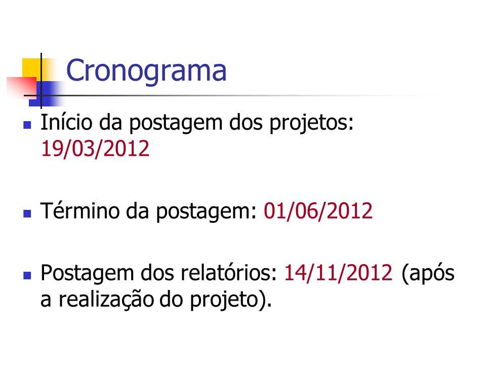 Cronograma Início da postagem dos projetos: 19/03/2012