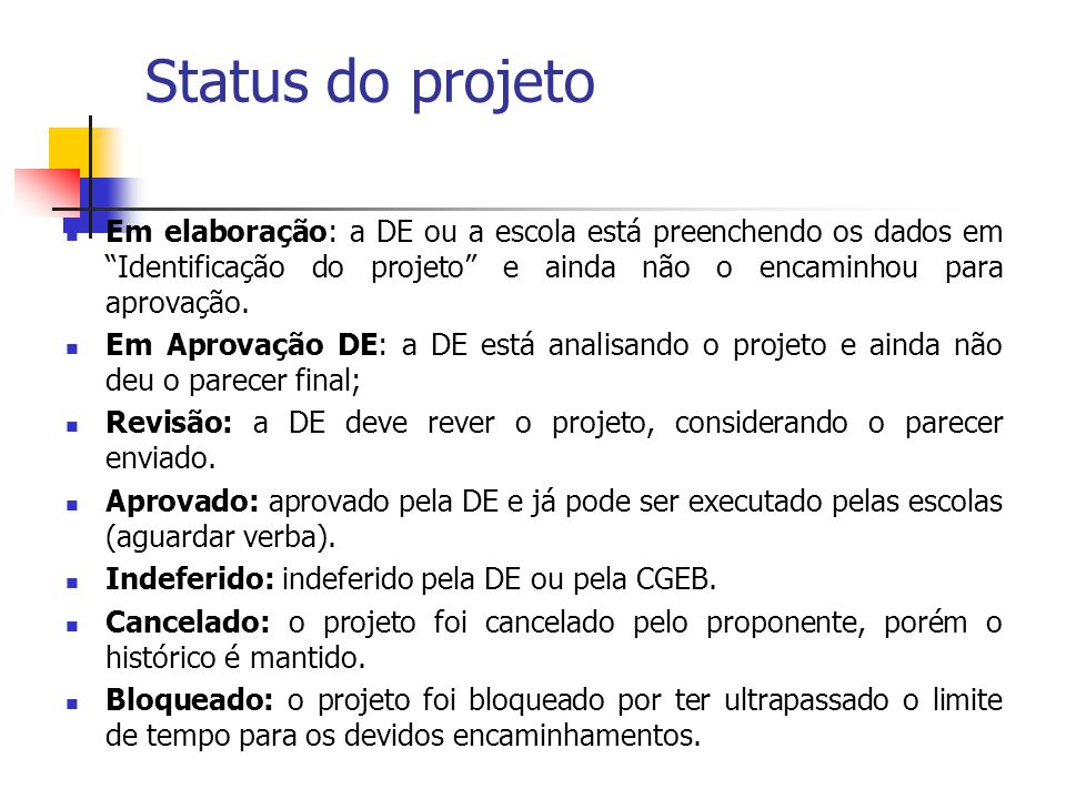 Status do projeto Em elaboração: a DE ou a escola está preenchendo os dados em Identificação do projeto e ainda não o encaminhou para aprovação.