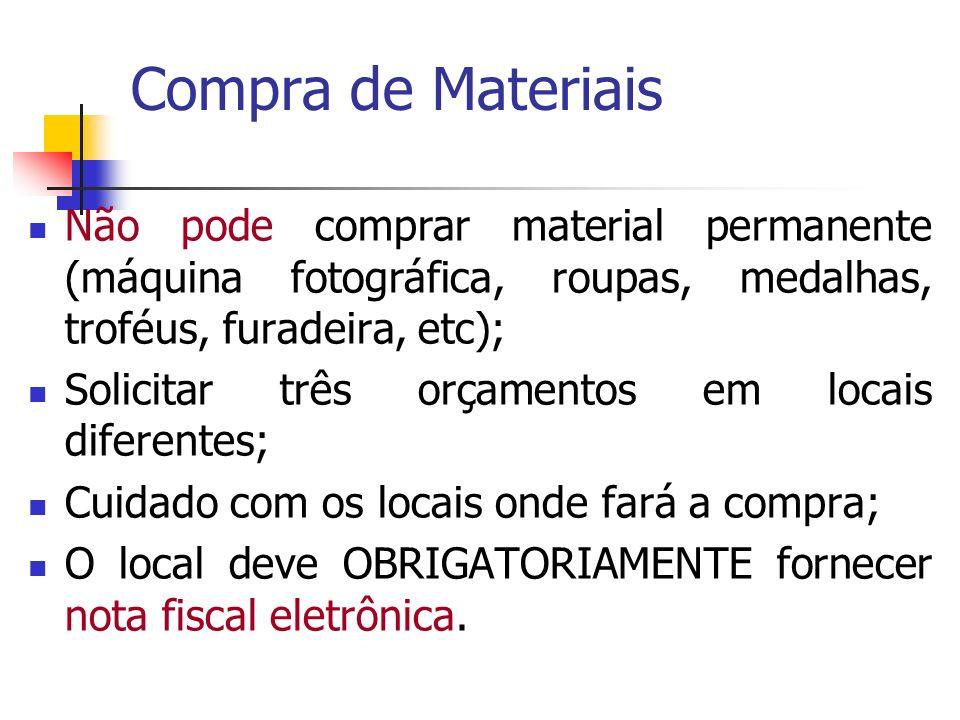 Compra de Materiais Não pode comprar material permanente (máquina fotográfica, roupas, medalhas, troféus, furadeira, etc);
