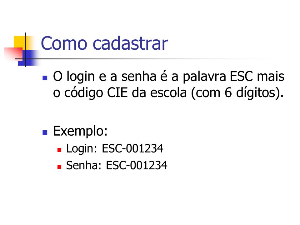 Como cadastrar O login e a senha é a palavra ESC mais o código CIE da escola (com 6 dígitos). Exemplo: