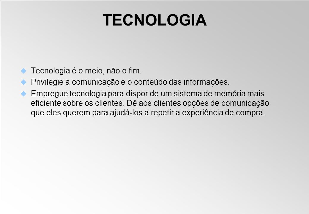 TECNOLOGIA Tecnologia é o meio, não o fim.