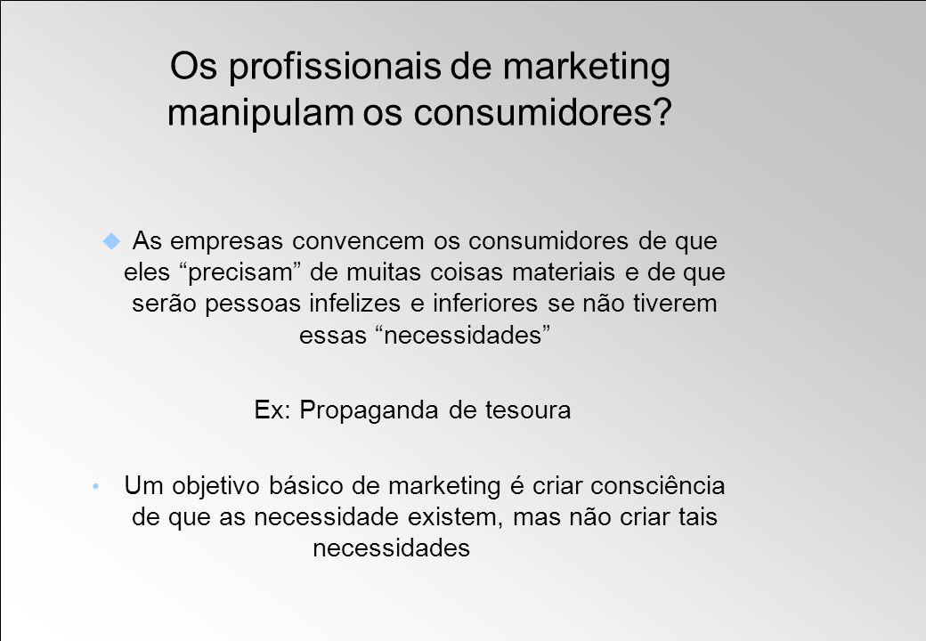Os profissionais de marketing manipulam os consumidores