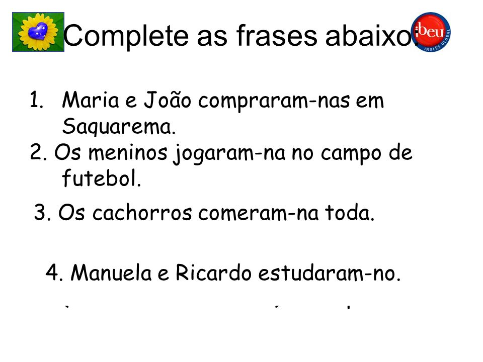 Complete as frases abaixo: