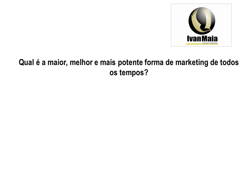 Qual é a maior, melhor e mais potente forma de marketing de todos