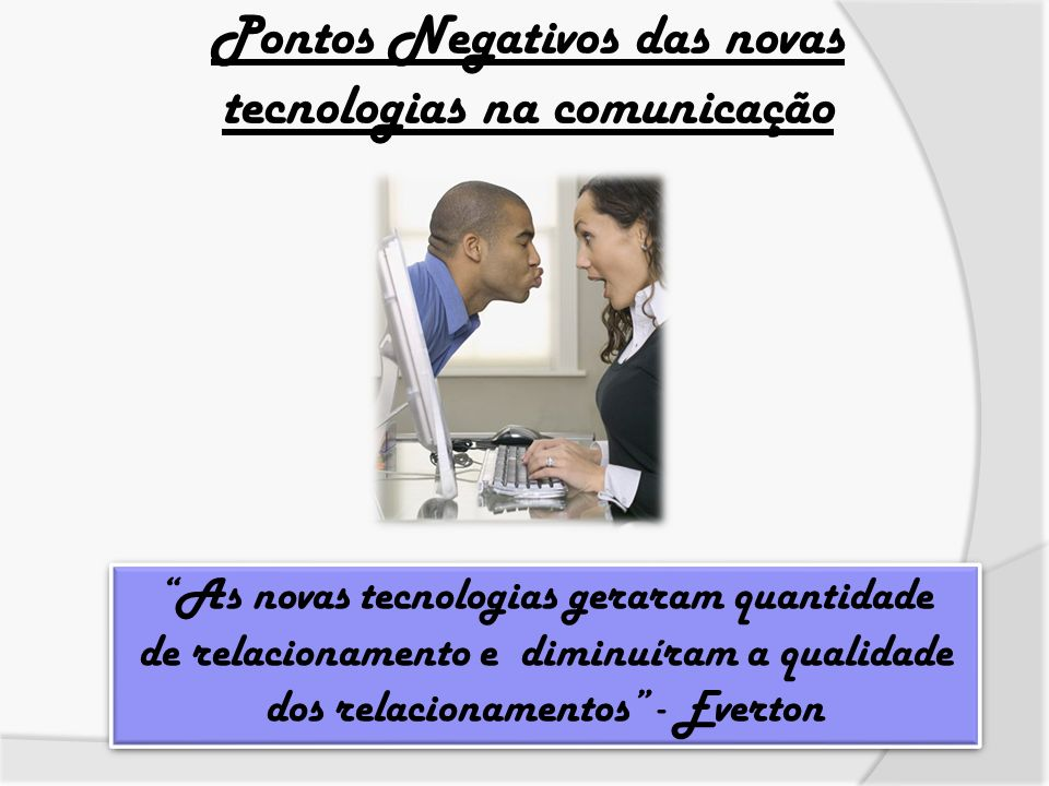Pontos Negativos das novas tecnologias na comunicação