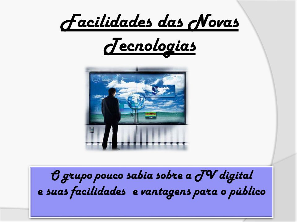 Facilidades das Novas Tecnologias