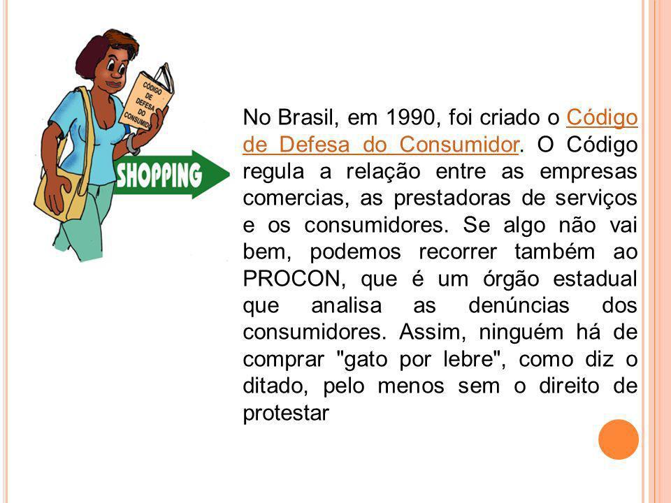 No Brasil, em 1990, foi criado o Código de Defesa do Consumidor