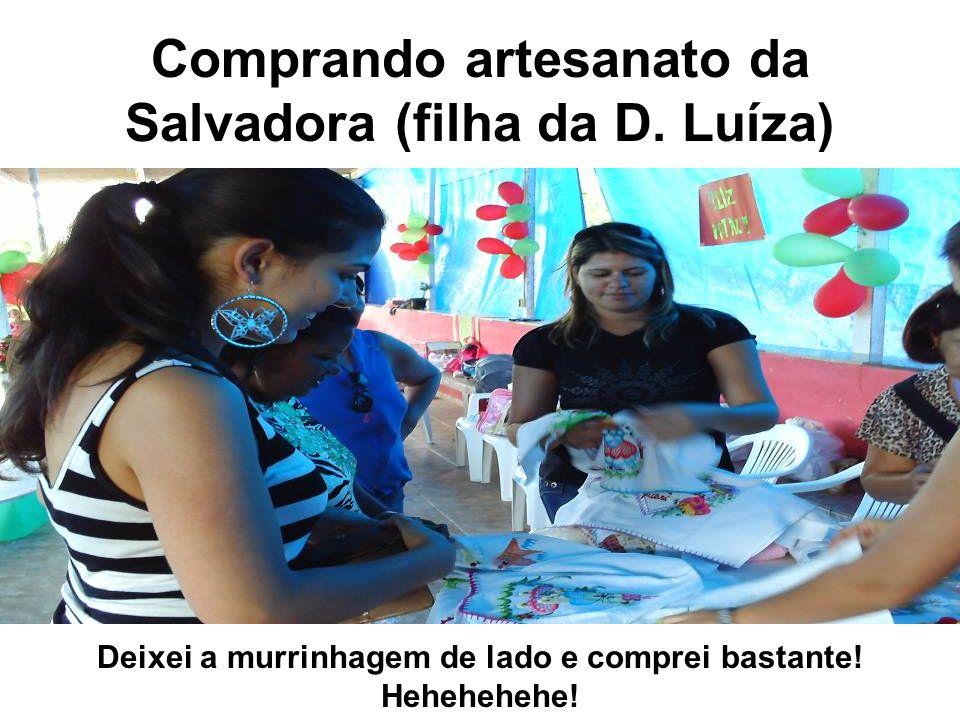 Comprando artesanato da Salvadora (filha da D. Luíza)