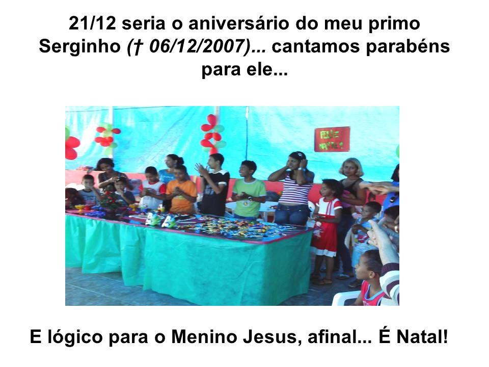 21/12 seria o aniversário do meu primo Serginho († 06/12/2007)