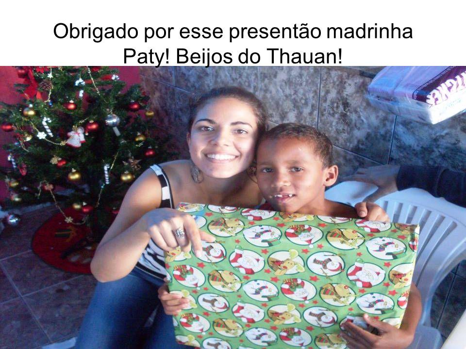 Obrigado por esse presentão madrinha Paty! Beijos do Thauan!