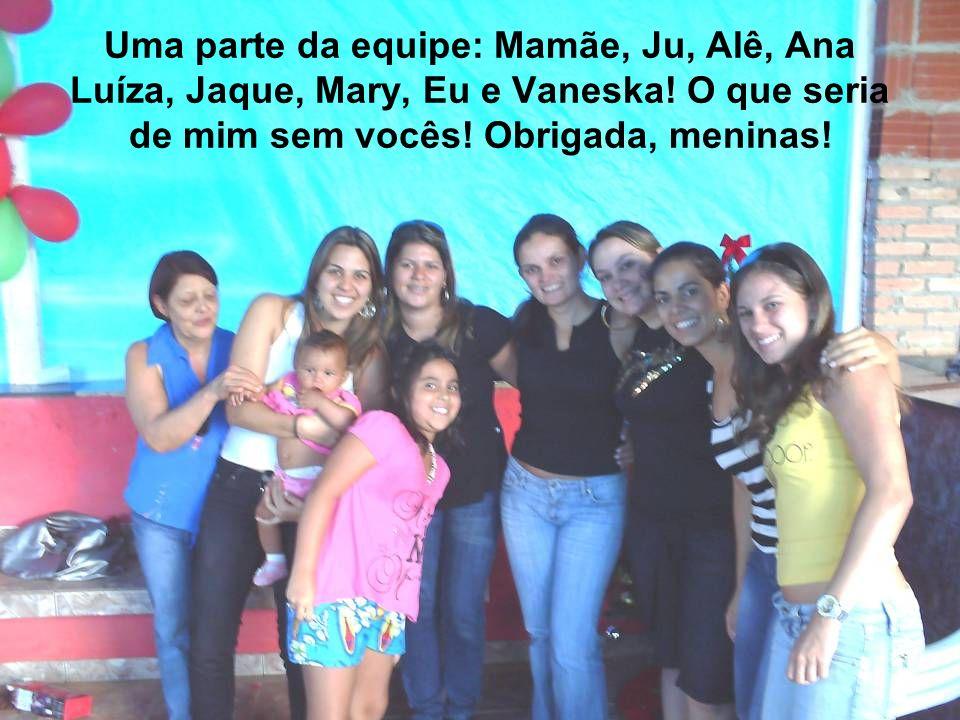 Uma parte da equipe: Mamãe, Ju, Alê, Ana Luíza, Jaque, Mary, Eu e Vaneska.