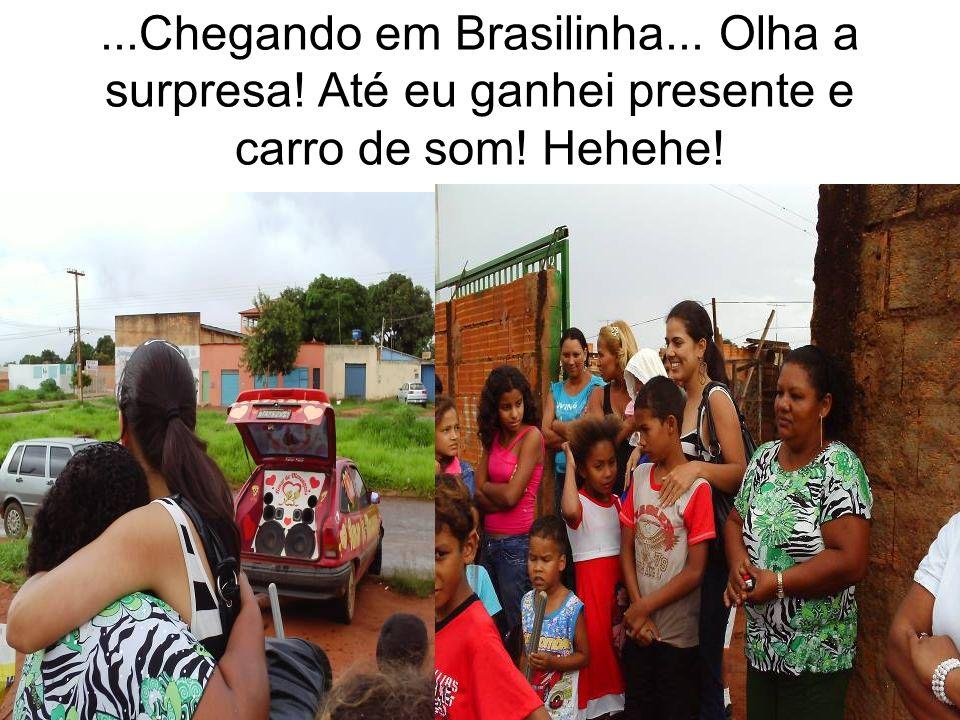 Chegando em Brasilinha. Olha a surpresa