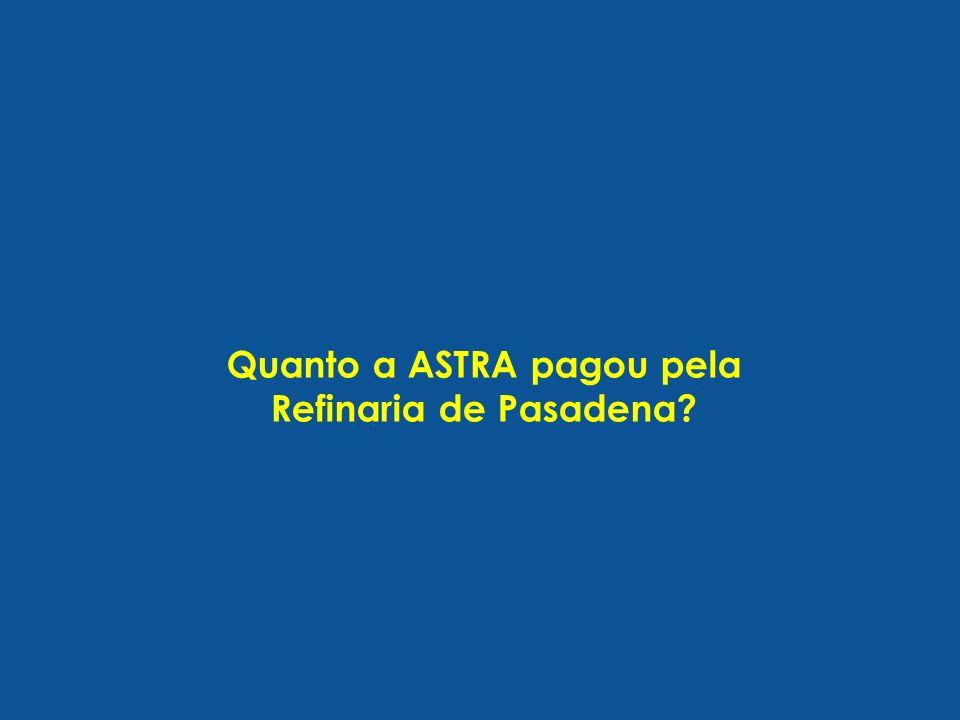 Quanto a ASTRA pagou pela Refinaria de Pasadena
