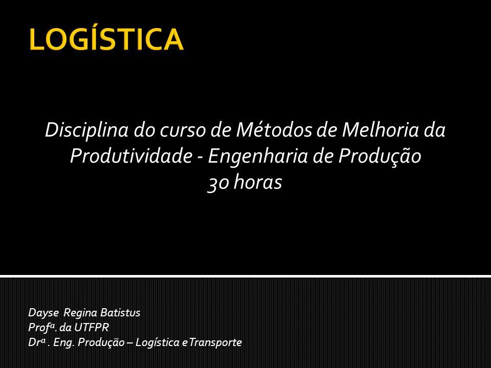 LOGÍSTICA Disciplina do curso de Métodos de Melhoria da Produtividade - Engenharia de Produção. 30 horas.