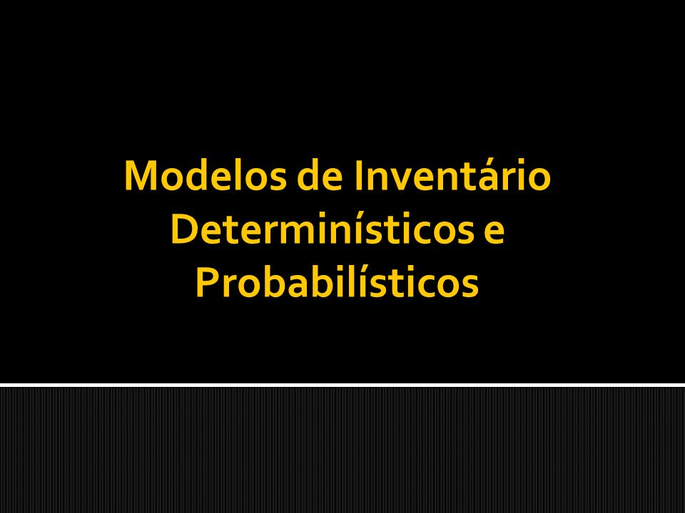 Determinísticos e Probabilísticos