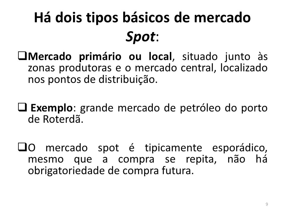 Há dois tipos básicos de mercado Spot: