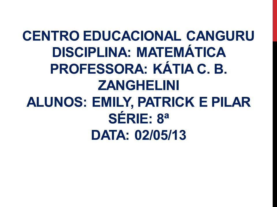 Centro Educacional Canguru Disciplina: Matemática Professora: Kátia C