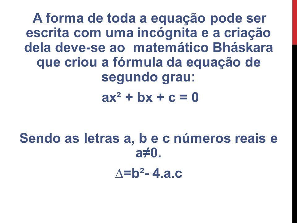 Sendo as letras a, b e c números reais e a≠0.