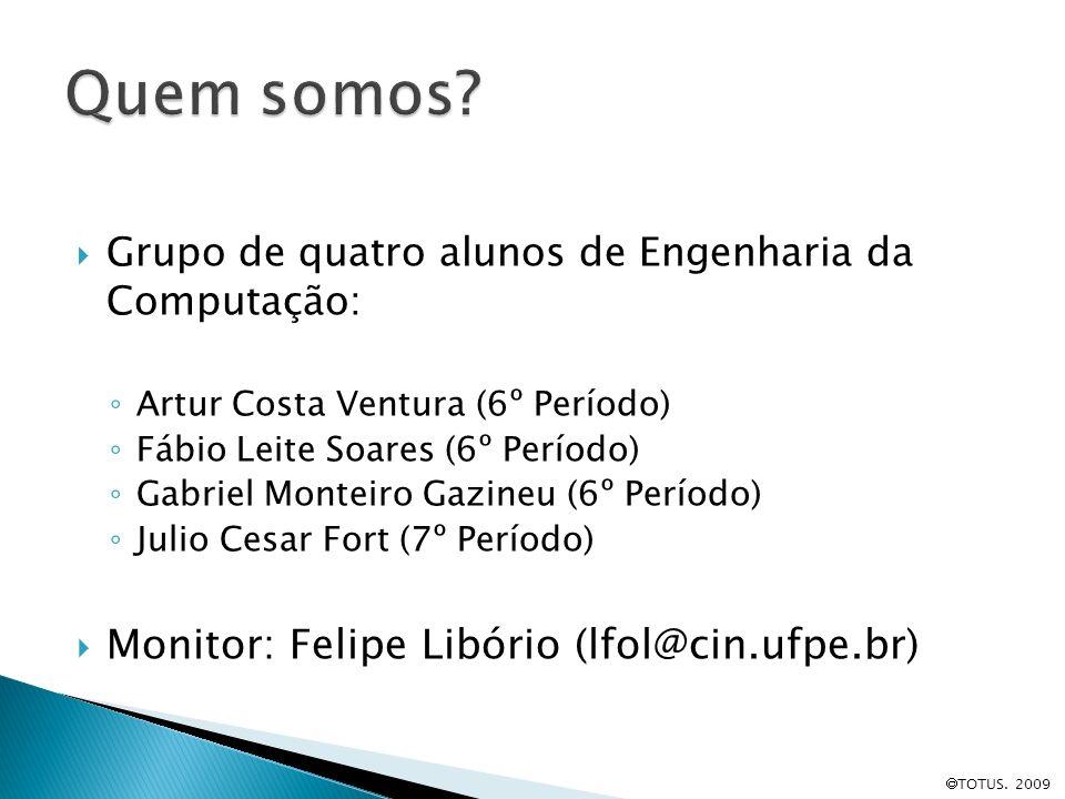 Quem somos Monitor: Felipe Libório (lfol@cin.ufpe.br)