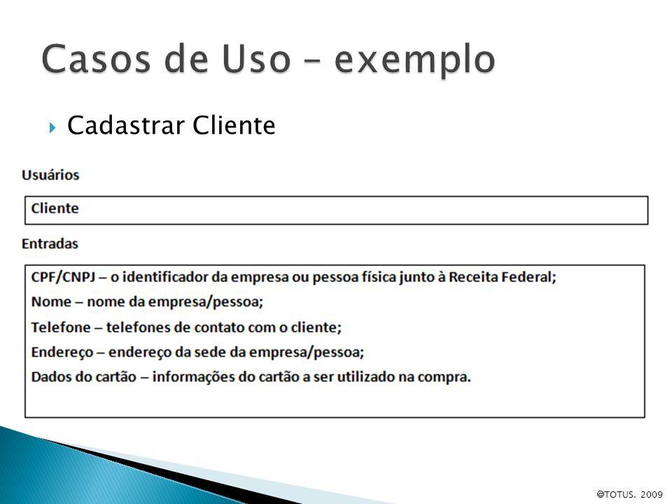 Casos de Uso – exemplo Cadastrar Cliente TOTUS. 2009