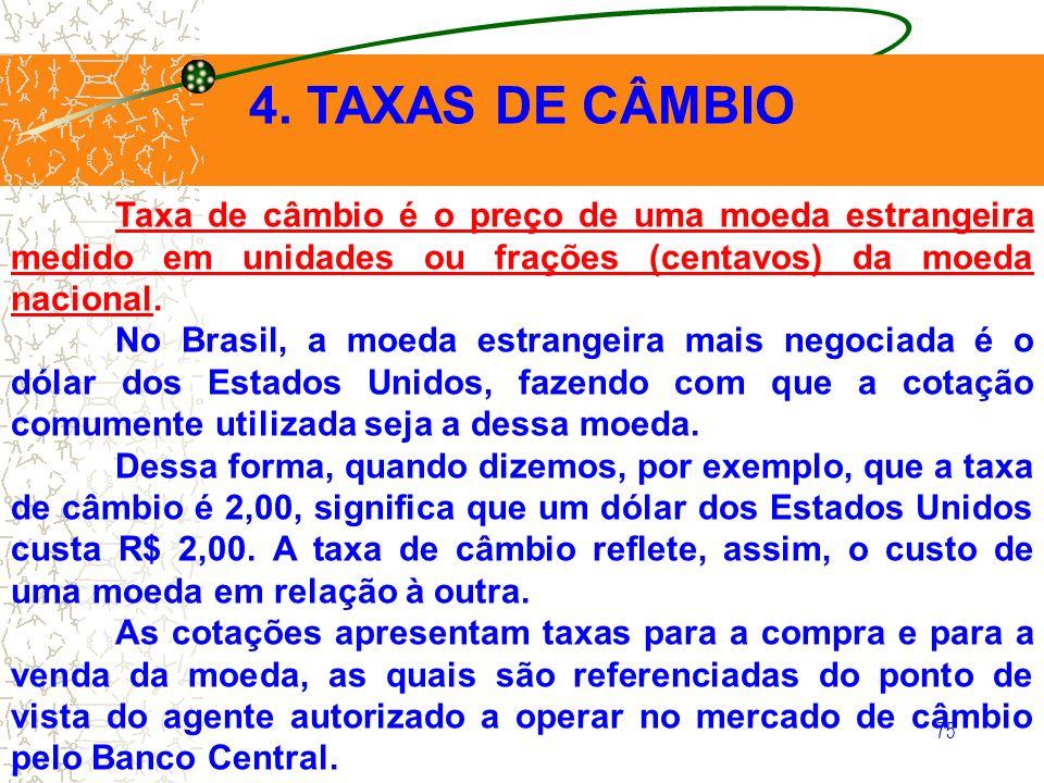 4. TAXAS DE CÂMBIO Taxa de câmbio é o preço de uma moeda estrangeira medido em unidades ou frações (centavos) da moeda nacional.