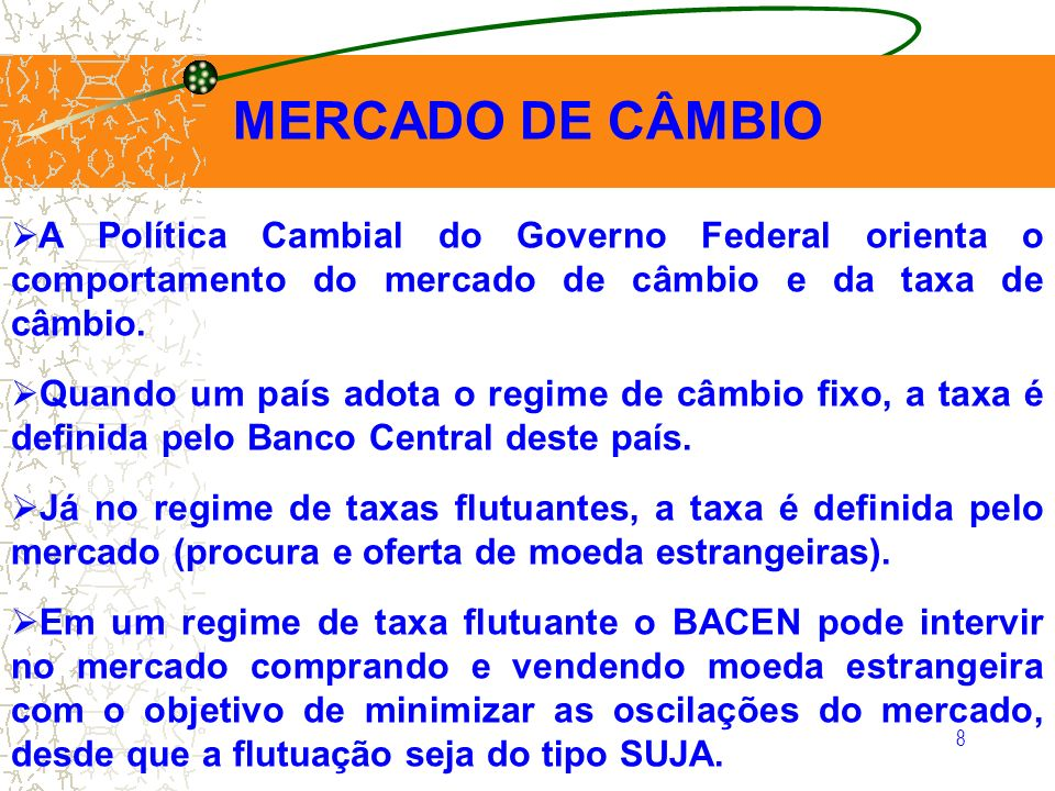 MERCADO DE CÂMBIO A Política Cambial do Governo Federal orienta o comportamento do mercado de câmbio e da taxa de câmbio.