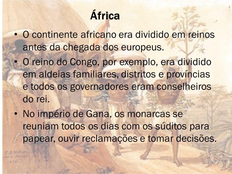 África O continente africano era dividido em reinos antes da chegada dos europeus.