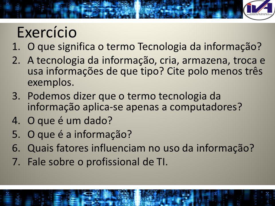 Exercício O que significa o termo Tecnologia da informação