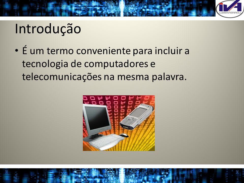IntroduçãoÉ um termo conveniente para incluir a tecnologia de computadores e telecomunicações na mesma palavra.