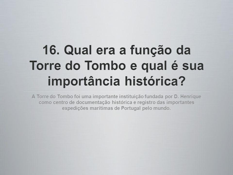16. Qual era a função da Torre do Tombo e qual é sua importância histórica