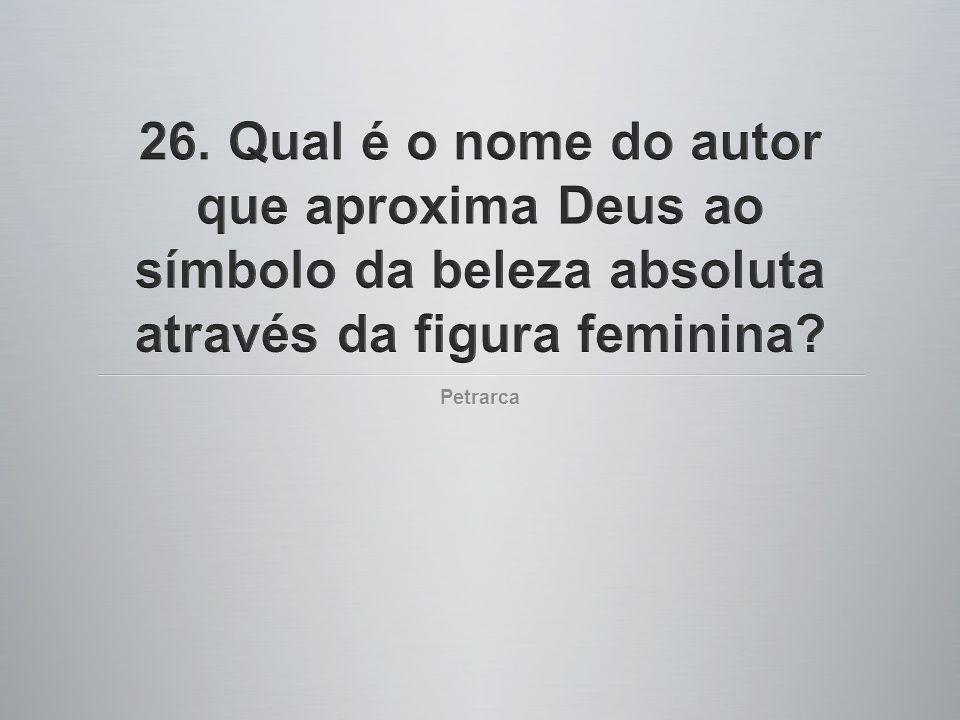 26. Qual é o nome do autor que aproxima Deus ao símbolo da beleza absoluta através da figura feminina