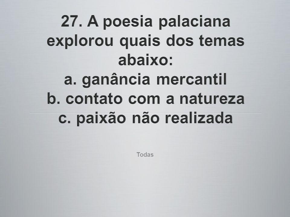 27. A poesia palaciana explorou quais dos temas abaixo: a