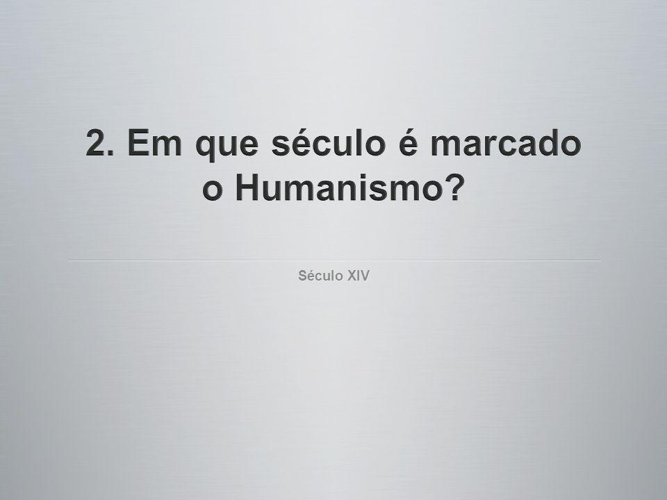 2. Em que século é marcado o Humanismo