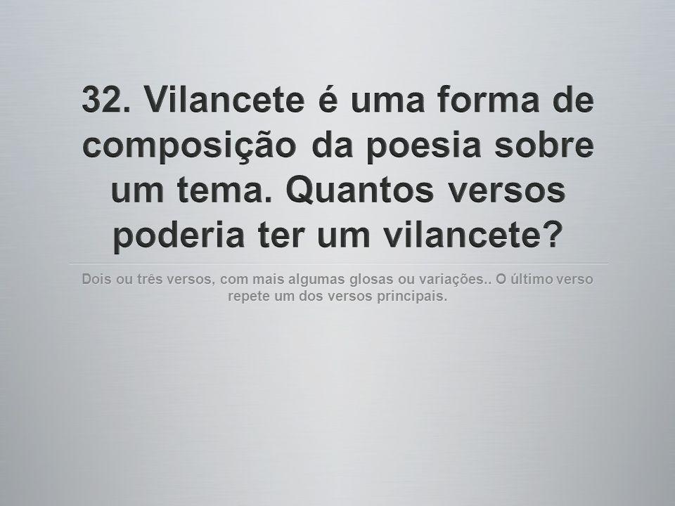 32. Vilancete é uma forma de composição da poesia sobre um tema