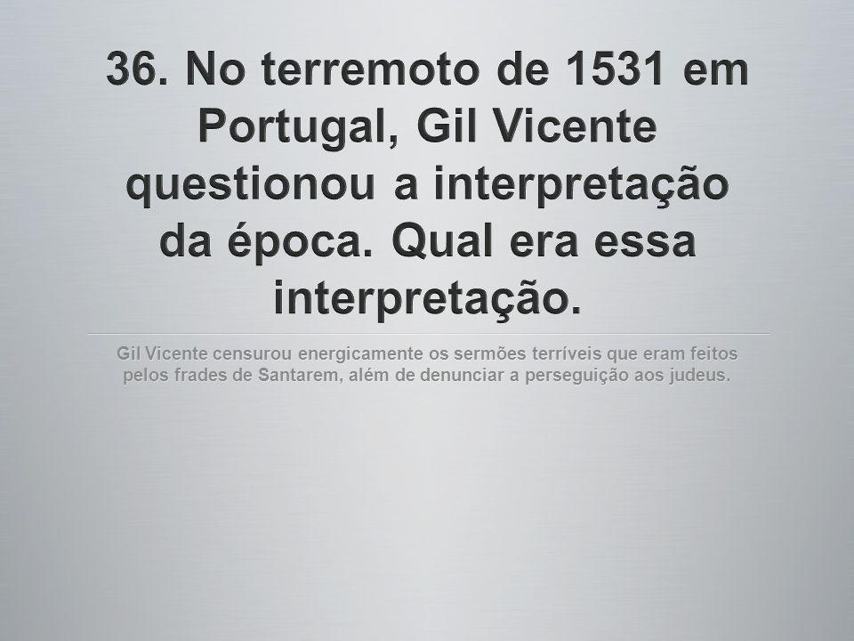 36. No terremoto de 1531 em Portugal, Gil Vicente questionou a interpretação da época. Qual era essa interpretação.