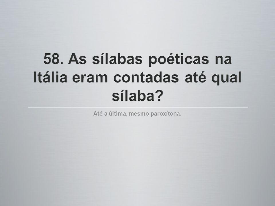 58. As sílabas poéticas na Itália eram contadas até qual sílaba