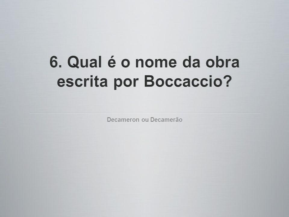 6. Qual é o nome da obra escrita por Boccaccio
