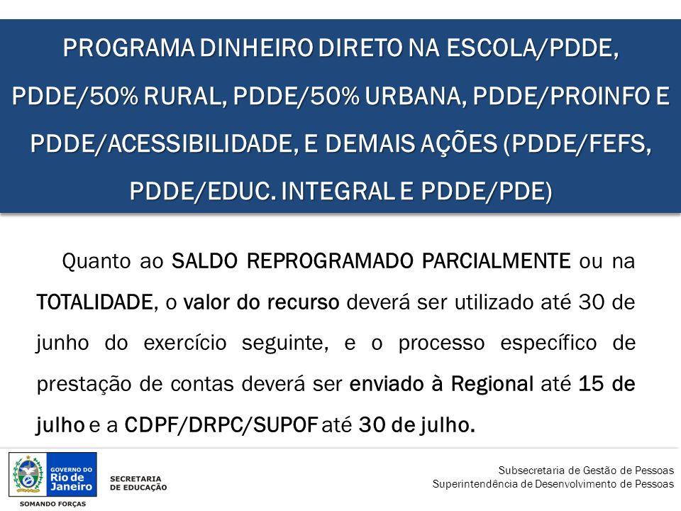 PROGRAMA DINHEIRO DIRETO NA ESCOLA/PDDE, PDDE/50% RURAL, PDDE/50% URBANA, PDDE/PROINFO E PDDE/ACESSIBILIDADE, E DEMAIS AÇÕES (PDDE/FEFS, PDDE/EDUC. INTEGRAL E PDDE/PDE)