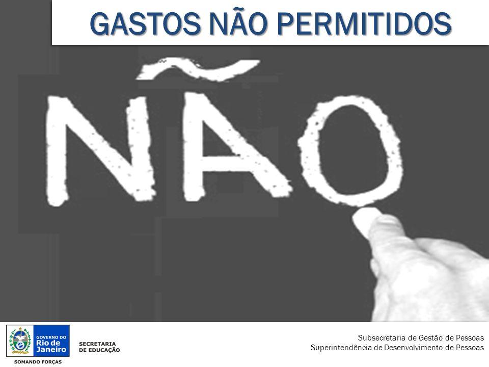 GASTOS NÃO PERMITIDOS Subsecretaria de Gestão de Pessoas