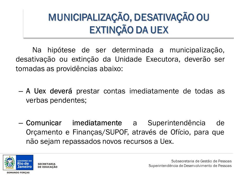 MUNICIPALIZAÇÃO, DESATIVAÇÃO OU EXTINÇÃO DA UEX