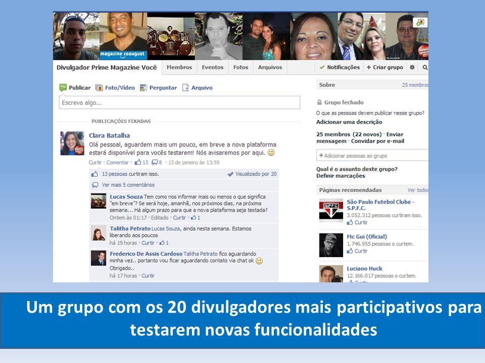Um grupo com os 20 divulgadores mais participativos para testarem novas funcionalidades