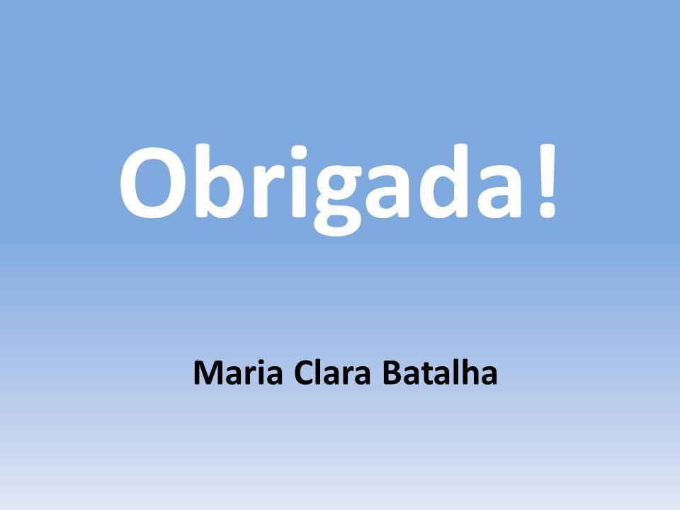Obrigada! Maria Clara Batalha