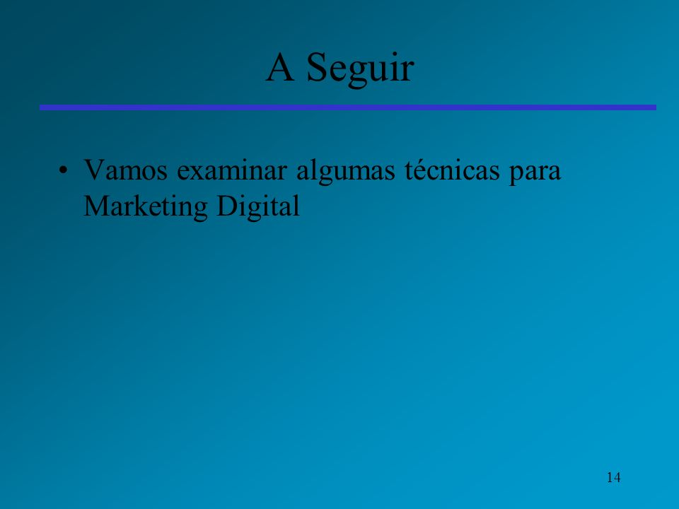 A Seguir Vamos examinar algumas técnicas para Marketing Digital