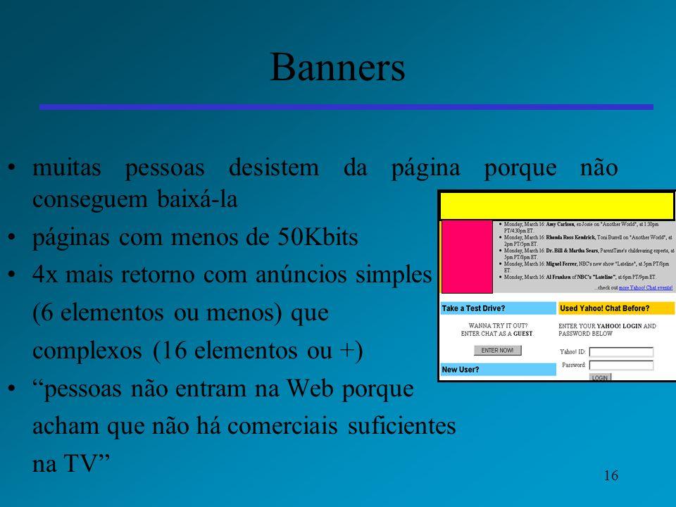 Banners muitas pessoas desistem da página porque não conseguem baixá-la. páginas com menos de 50Kbits.