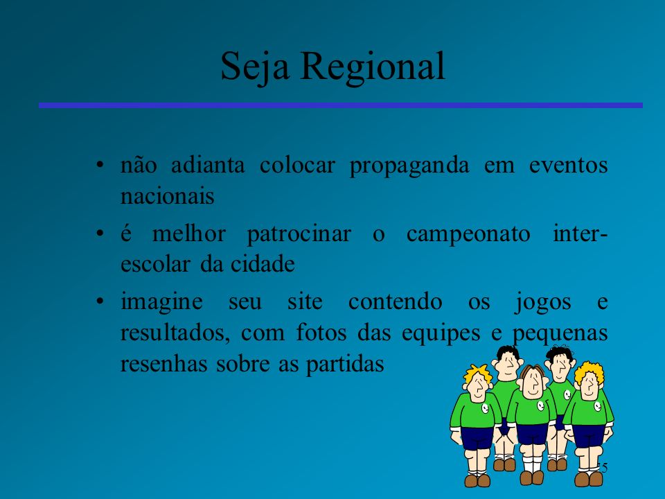 Seja Regional não adianta colocar propaganda em eventos nacionais