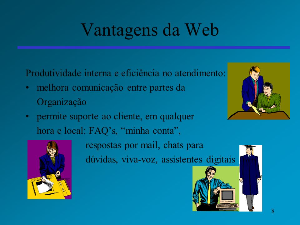 Vantagens da Web Produtividade interna e eficiência no atendimento: